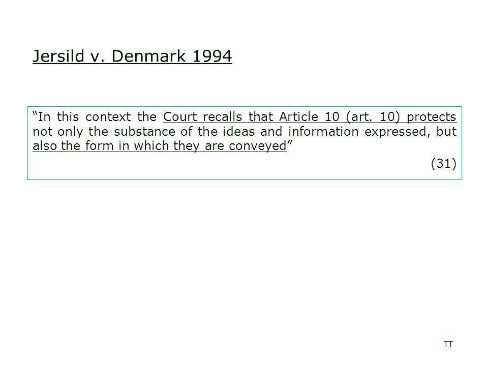 TT Jersild v. Denmark 1994 In this context the Court recalls that Article 10 (art.