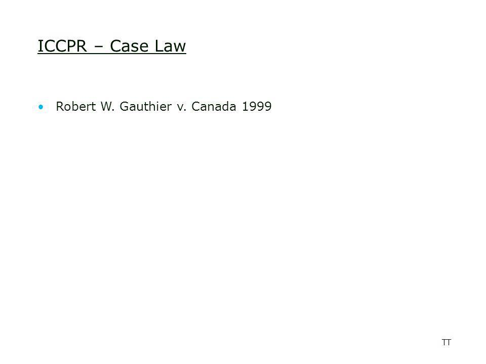 TT ICCPR – Case Law Robert W. Gauthier v. Canada 1999