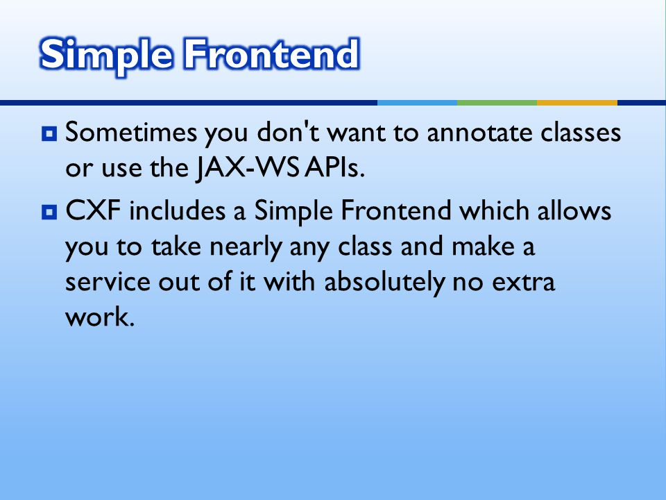  Sometimes you don t want to annotate classes or use the JAX-WS APIs.