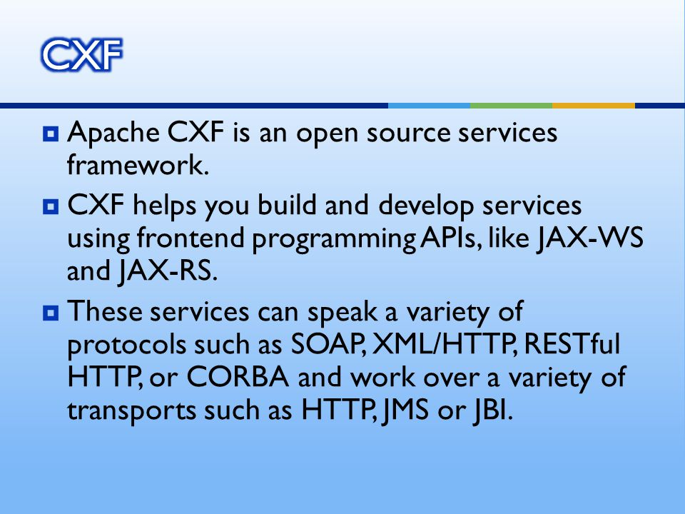  Apache CXF is an open source services framework.