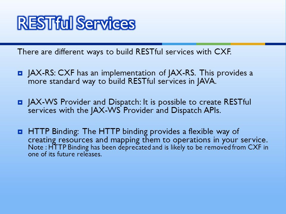 There are different ways to build RESTful services with CXF.