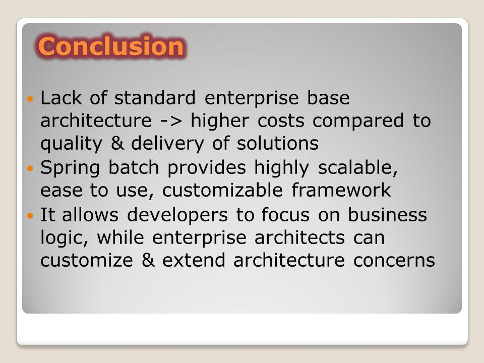 Lack of standard enterprise base architecture -> higher costs compared to quality & delivery of solutions Spring batch provides highly scalable, ease
