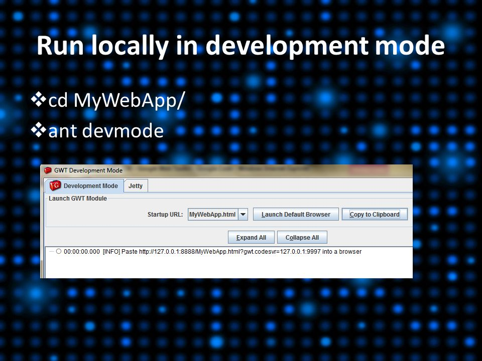 Run locally in development mode  cd MyWebApp/  ant devmode