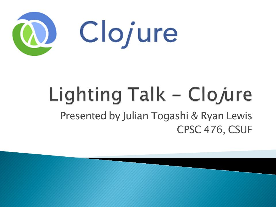  We will briefly cover two areas: 1.Define Clojure as a language ◦ (imperative languages v.
