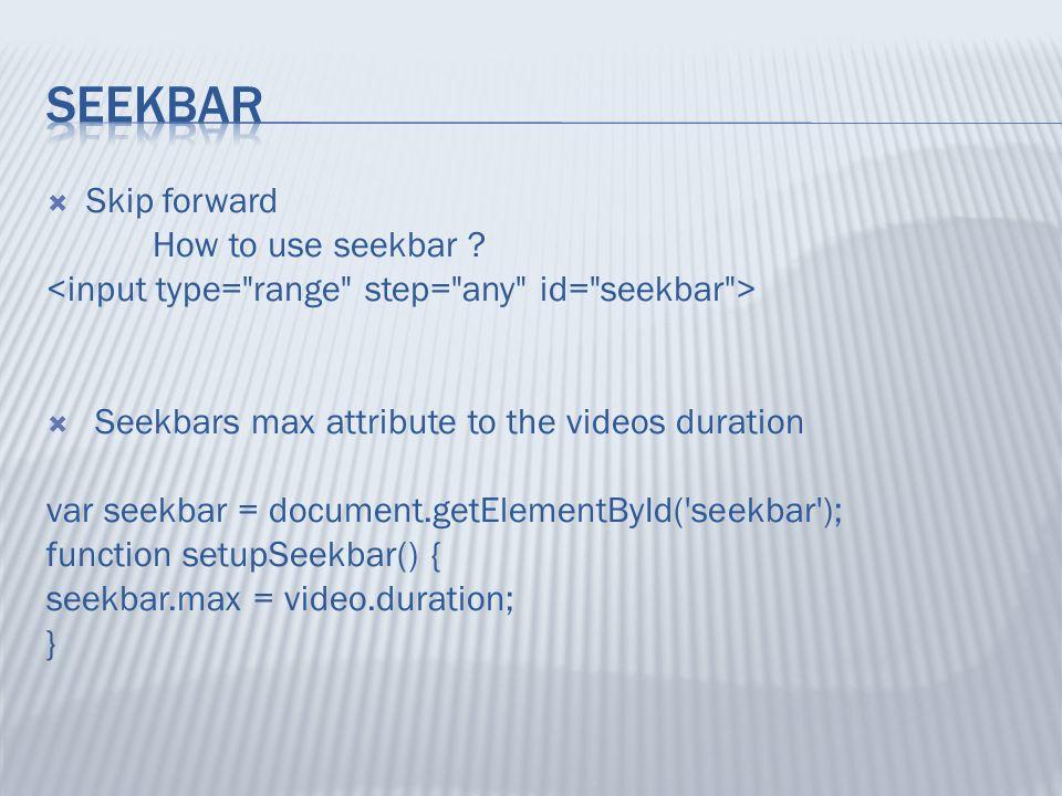  Skip forward How to use seekbar .