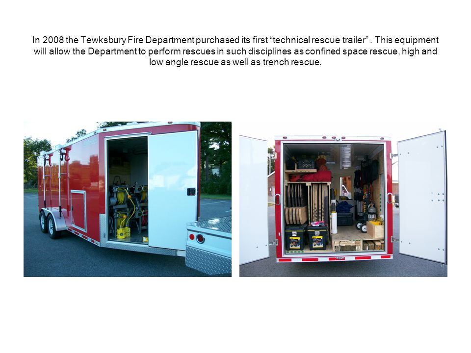 In 2008 the Tewksbury Fire Department purchased its first technical rescue trailer .