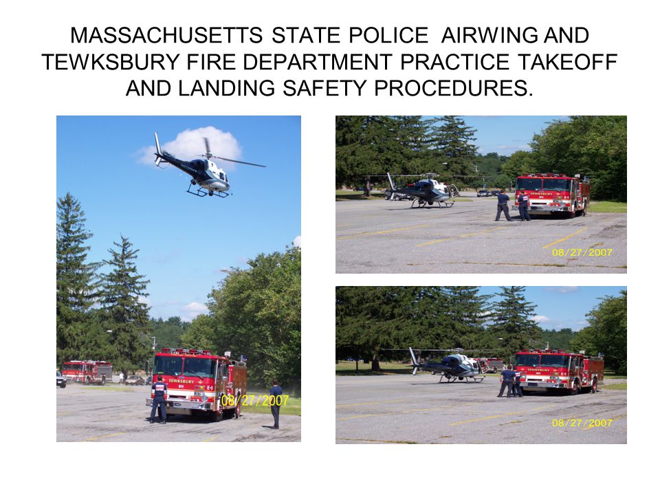 MASSACHUSETTS STATE POLICE AIRWING AND TEWKSBURY FIRE DEPARTMENT PRACTICE TAKEOFF AND LANDING SAFETY PROCEDURES.