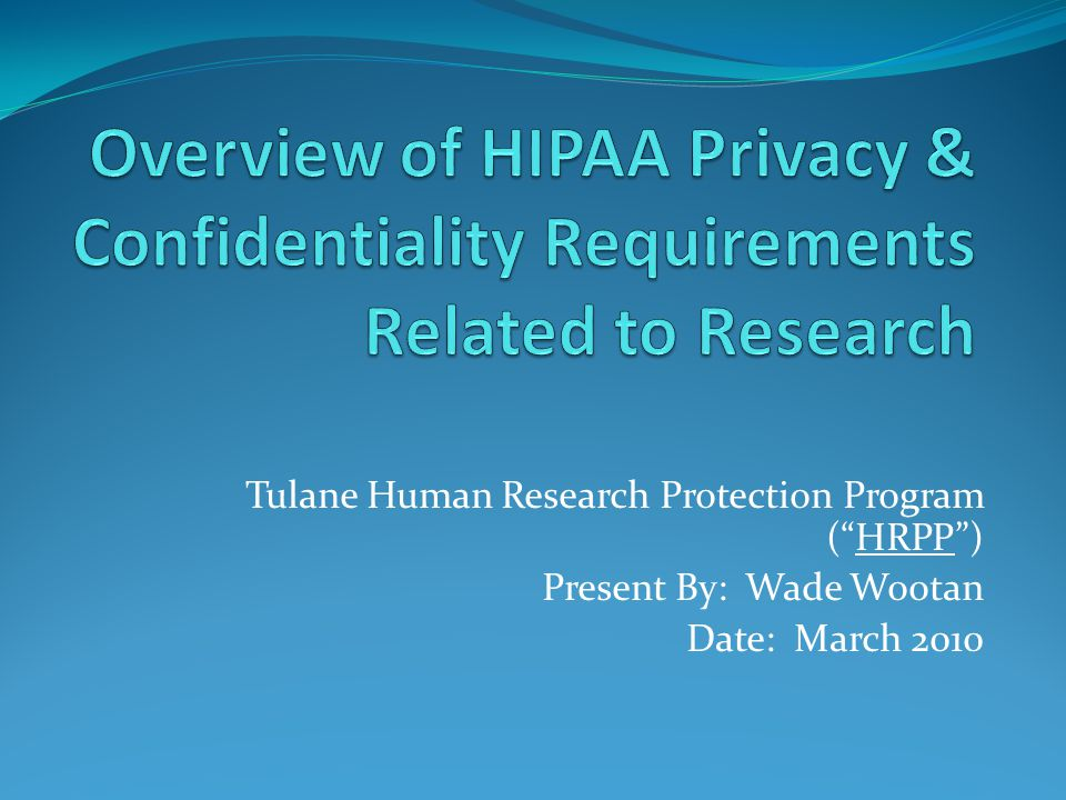"Tulane Human Research Protection Program (""HRPP"") Present By: Wade Wootan Date: March 2010"