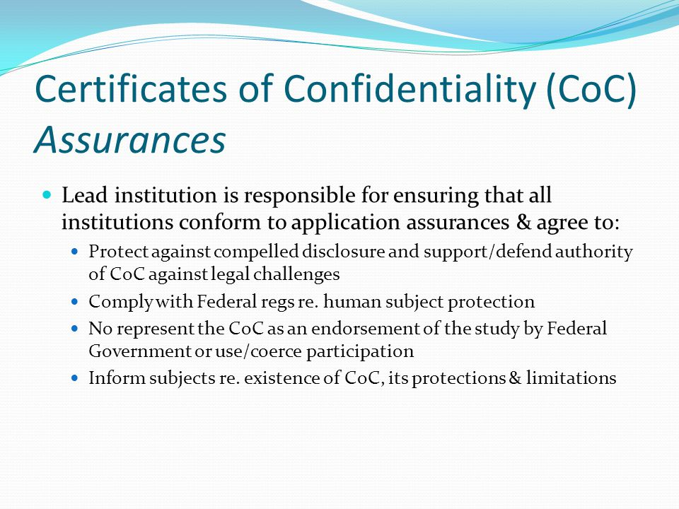 Certificates of Confidentiality (CoC) Assurances Lead institution is responsible for ensuring that all institutions conform to application assurances