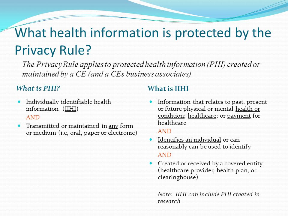 What health information is protected by the Privacy Rule? What is PHI? What is IIHI Individually identifiable health information (IIHI) AND Transmitte