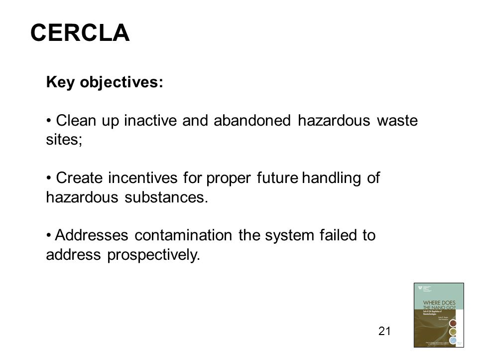 Key objectives: Clean up inactive and abandoned hazardous waste sites; Create incentives for proper future handling of hazardous substances.