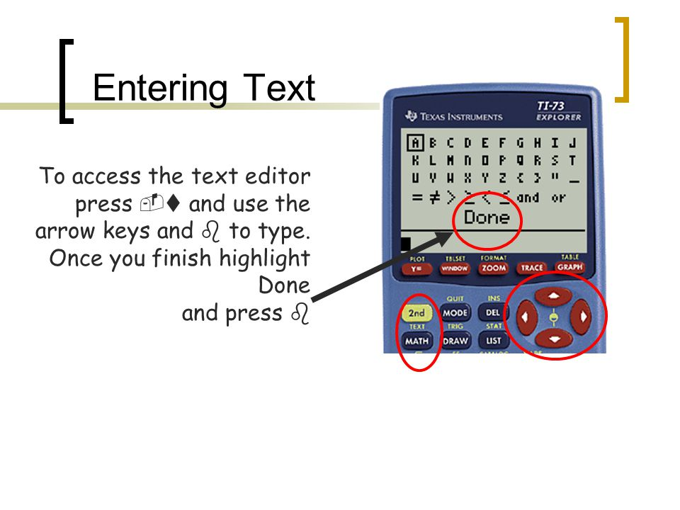 Entering Text To access the text editor press  and use the arrow keys and  to type.