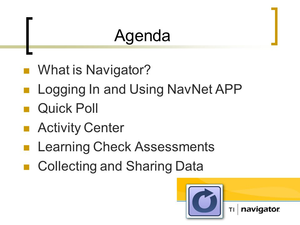 Agenda What is Navigator? Logging In and Using NavNet APP Quick Poll Activity Center Learning Check Assessments Collecting and Sharing Data
