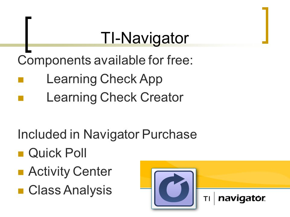 Components available for free: Learning Check App Learning Check Creator Included in Navigator Purchase Quick Poll Activity Center Class Analysis