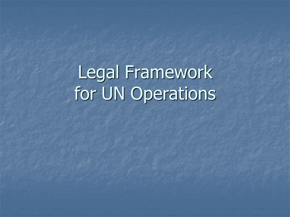 Legal Framework for UN Operations