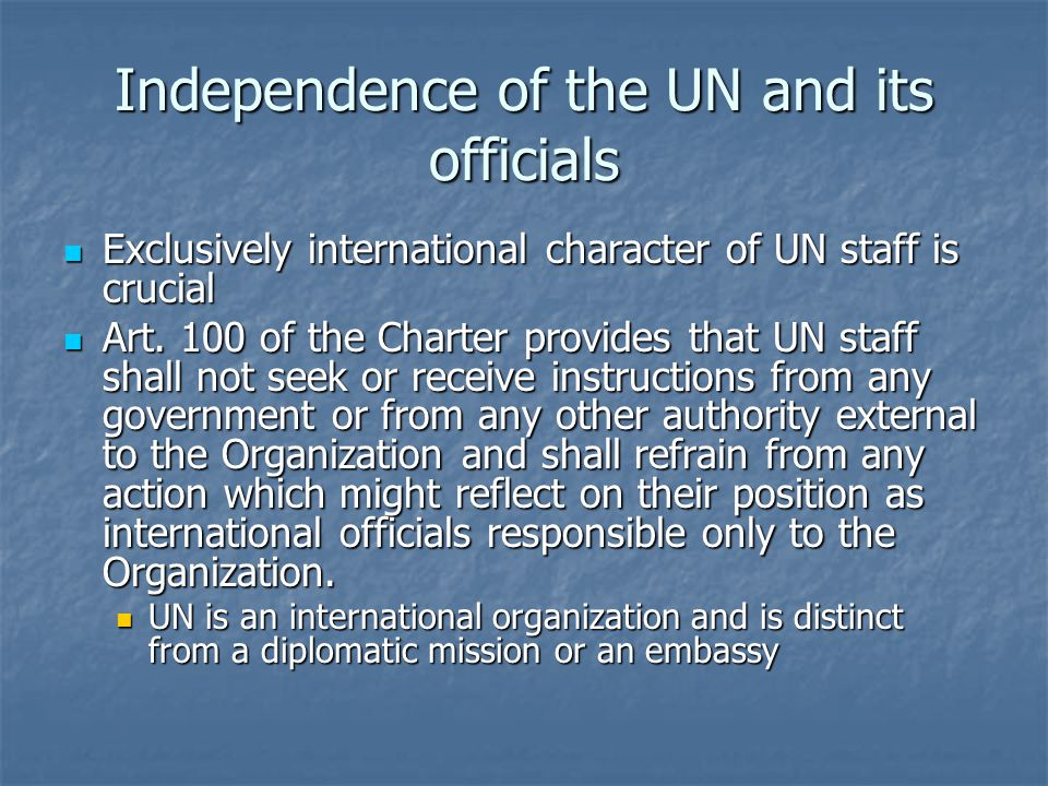 Independence of the UN and its officials Exclusively international character of UN staff is crucial Exclusively international character of UN staff is crucial Art.