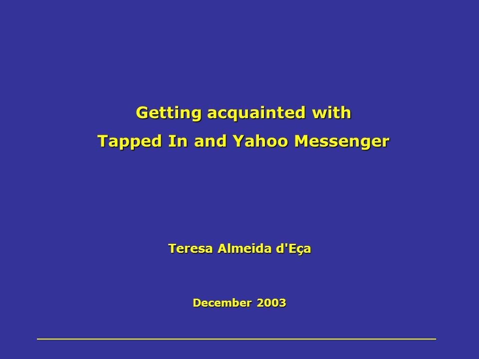 Teresa Almeida d Eça December 2003 Getting acquainted with Tapped In and Yahoo Messenger