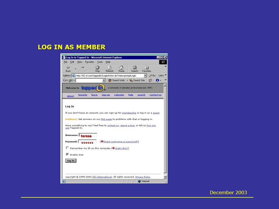 YAHOO MESSENGER FEATURES send an instant message = start a one-on-one chat call a conference of friends/colleagues = start a group chat let your friends see you: Start my webcam see your friends: View my webcam create a friends list (individually or in a group) December 2003