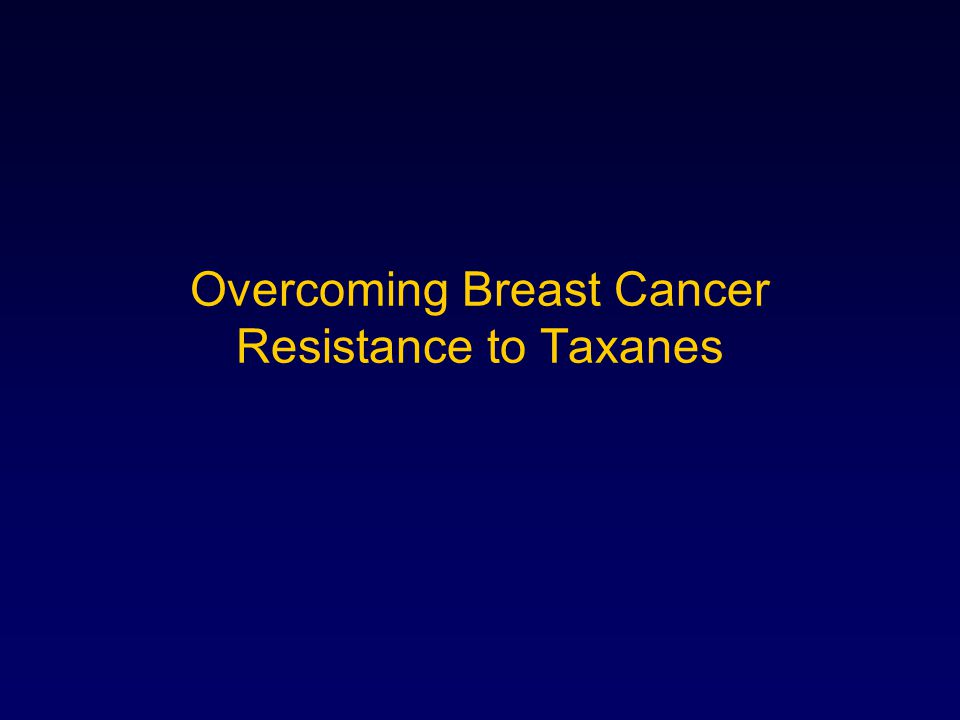 Overcoming Breast Cancer Resistance to Taxanes