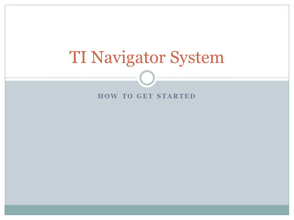HOW TO GET STARTED TI Navigator System