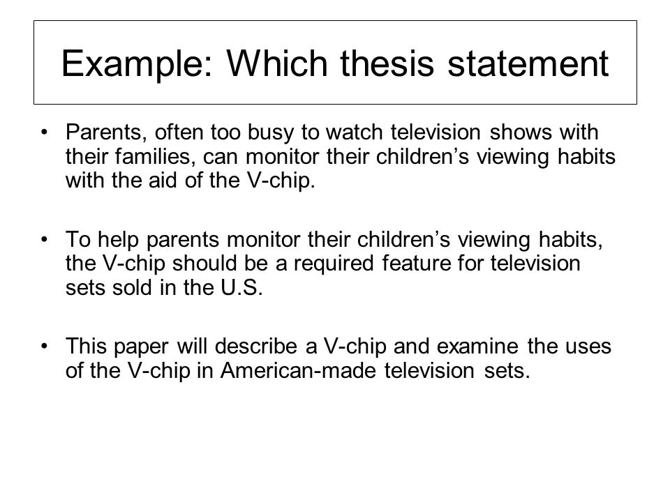 Example: Which thesis statement Parents, often too busy to watch television shows with their families, can monitor their children's viewing habits wit