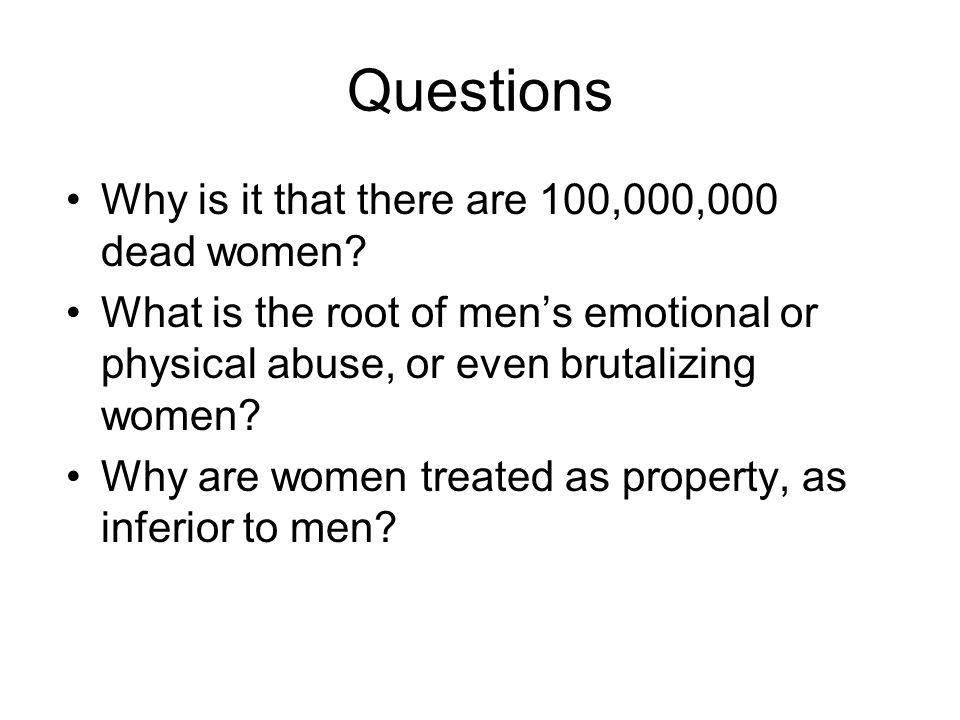 Questions Why is it that there are 100,000,000 dead women.