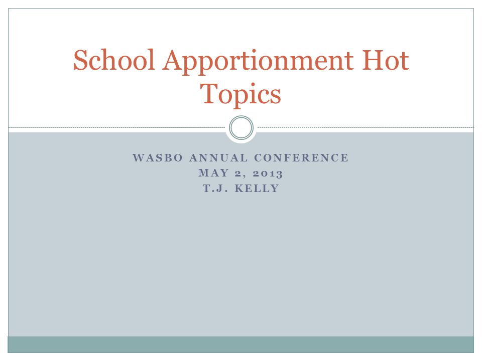 WASBO ANNUAL CONFERENCE MAY 2, 2013 T.J. KELLY School Apportionment Hot Topics