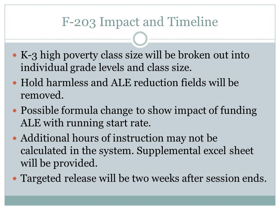 F-203 Impact and Timeline K-3 high poverty class size will be broken out into individual grade levels and class size.