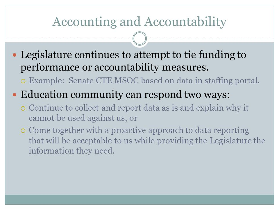 Accounting and Accountability Legislature continues to attempt to tie funding to performance or accountability measures.
