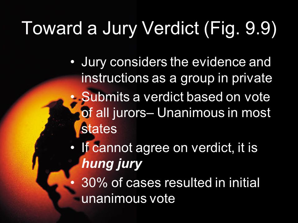 Toward a Jury Verdict (Fig. 9.9) Jury considers the evidence and instructions as a group in private Submits a verdict based on vote of all jurors– Una
