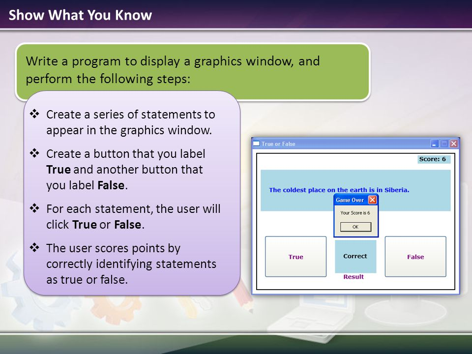 Show What You Know Write a program to display a graphics window, and perform the following steps:  Create a series of statements to appear in the gra