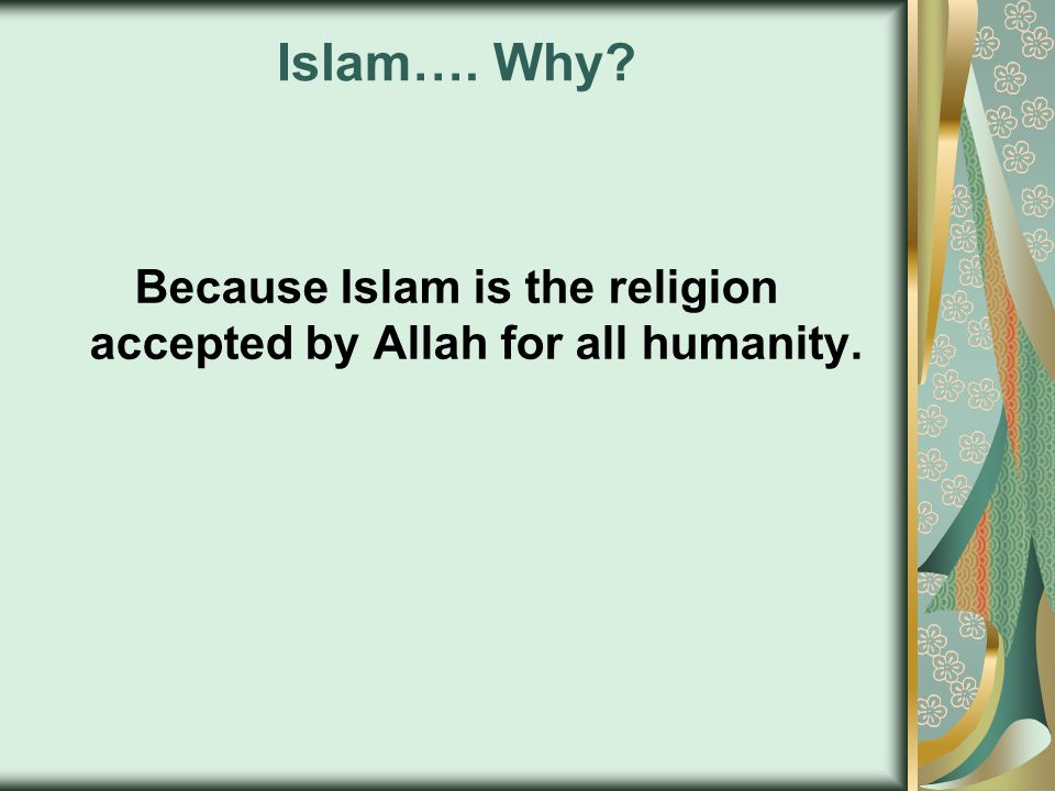 Islam…. Why? Because Islam is the religion accepted by Allah for all humanity.