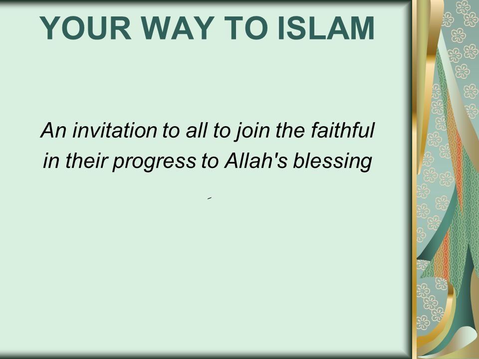 YOUR WAY TO ISLAM An invitation to all to join the faithful in their progress to Allah s blessing ِ