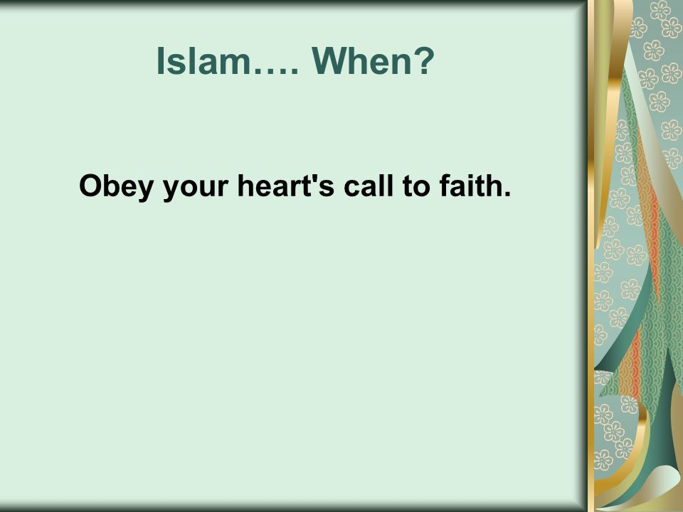 Islam…. When? Obey your heart s call to faith.
