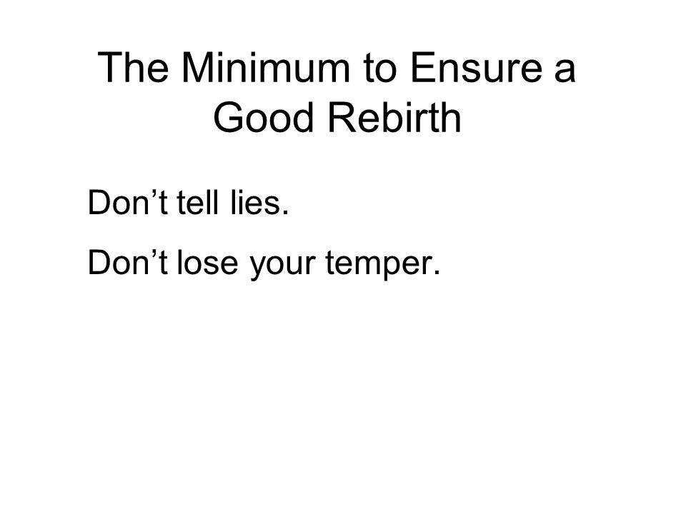 The Minimum to Ensure a Good Rebirth Don't tell lies.