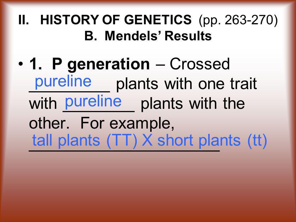 II.HISTORY OF GENETICS (pp. 263-270) B. Mendels' Results 1.