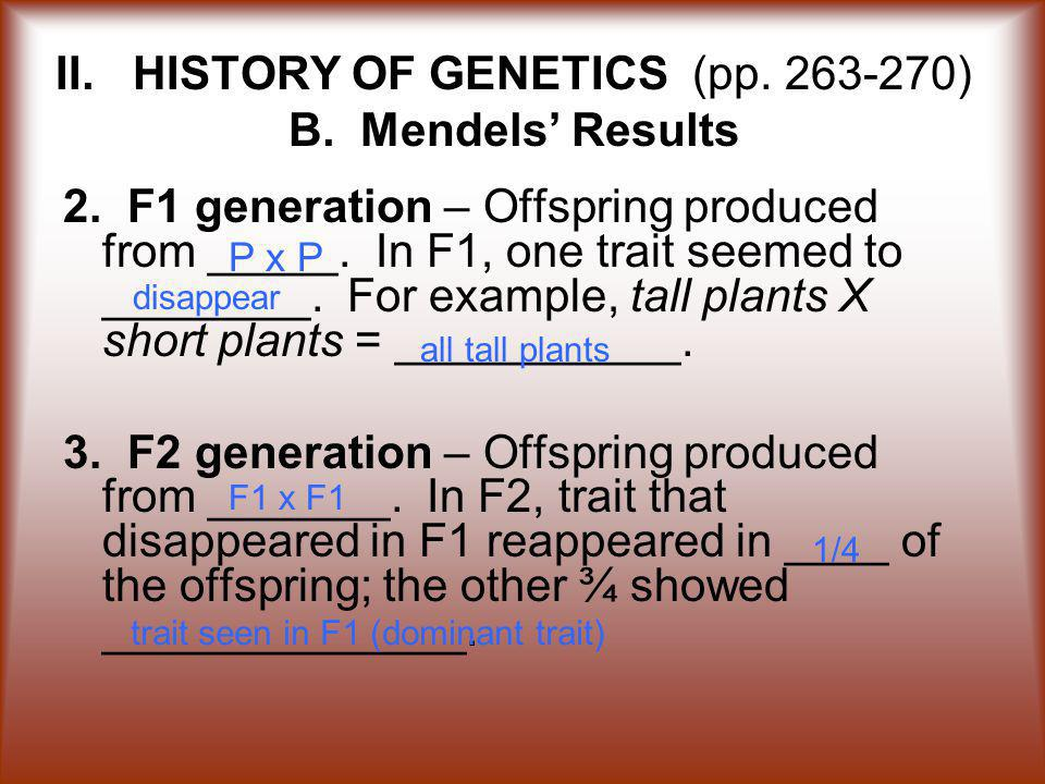II.HISTORY OF GENETICS (pp. 263-270) B. Mendels' Results 2.