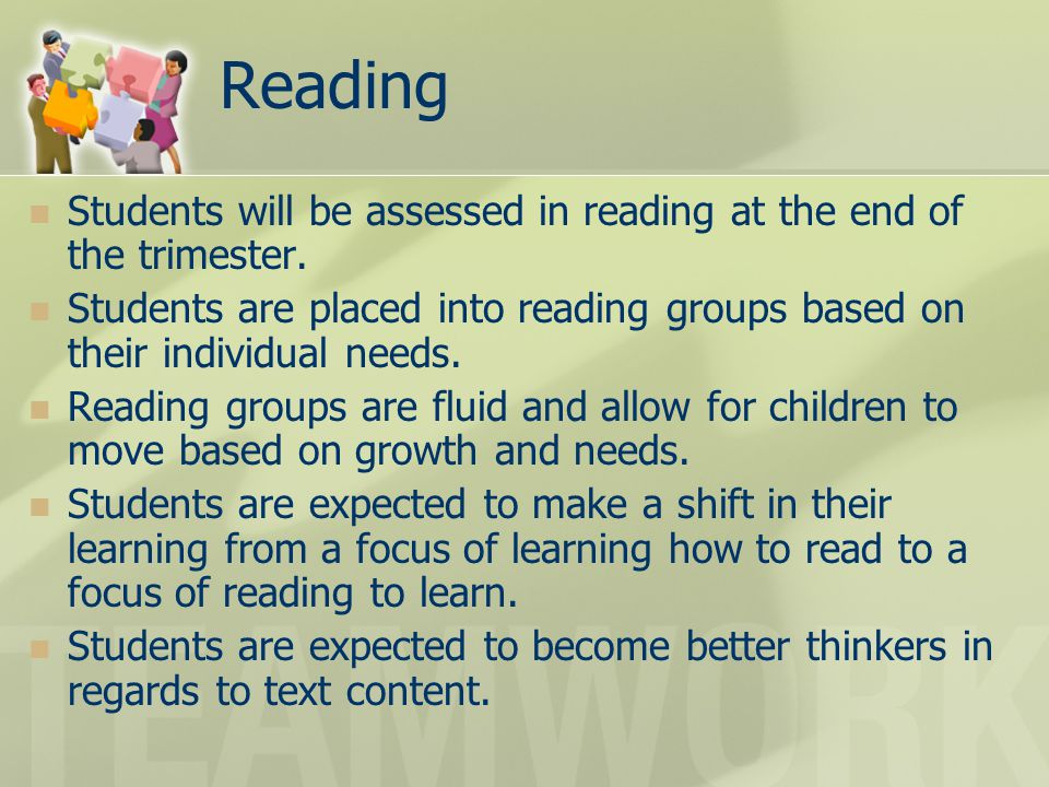 Reading Students will be assessed in reading at the end of the trimester.