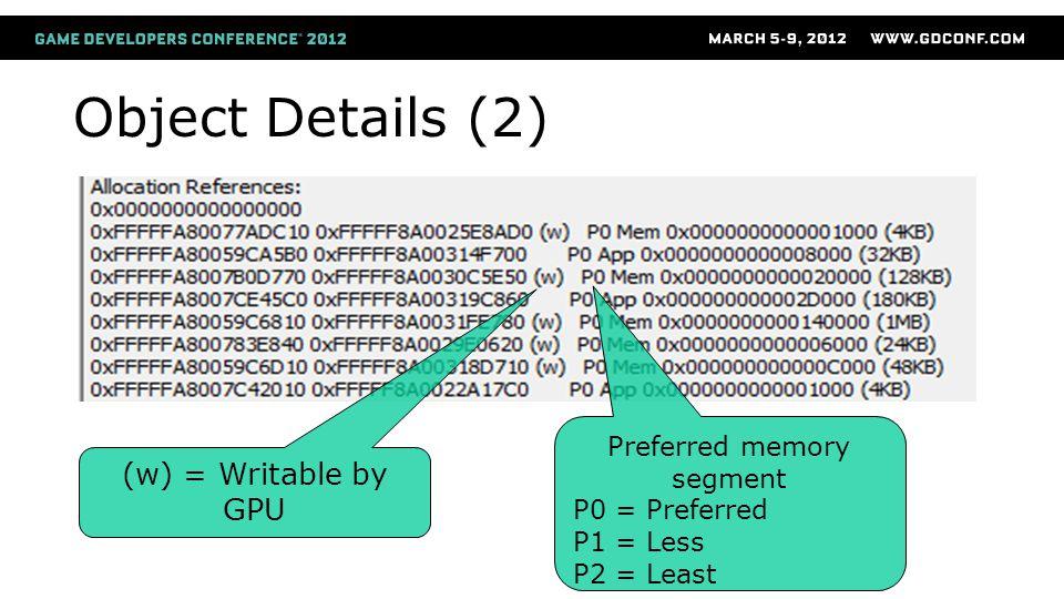 Object Details (2) (w) = Writable by GPU Preferred memory segment P0 = Preferred P1 = Less P2 = Least