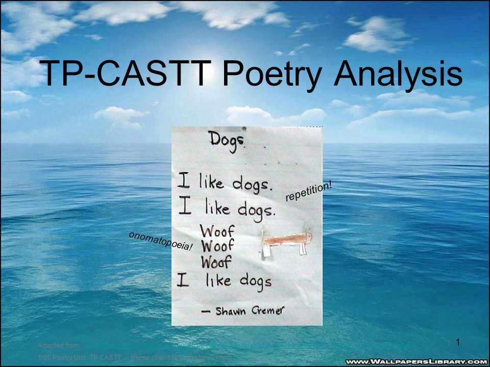 TP-CASTT Poetry Analysis Adapted from: www.smusd.org/cms/lib3/CA01000805/Centricity/ModuleInstance/4550/TP-CASTT_Poetry_Analysis_PPT.pptwww.smusd.org/cms/lib3/CA01000805/Centricity/ModuleInstance/4550/TP-CASTT_Poetry_Analysis_PPT.ppt 1/09 Poetry Unit: TP-CASTT – Blume (San Marcos High School) 1 repetition.