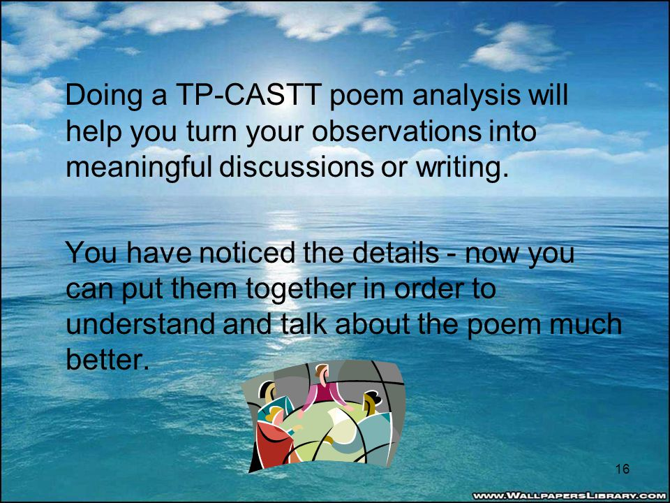 Doing a TP-CASTT poem analysis will help you turn your observations into meaningful discussions or writing. You have noticed the details - now you can