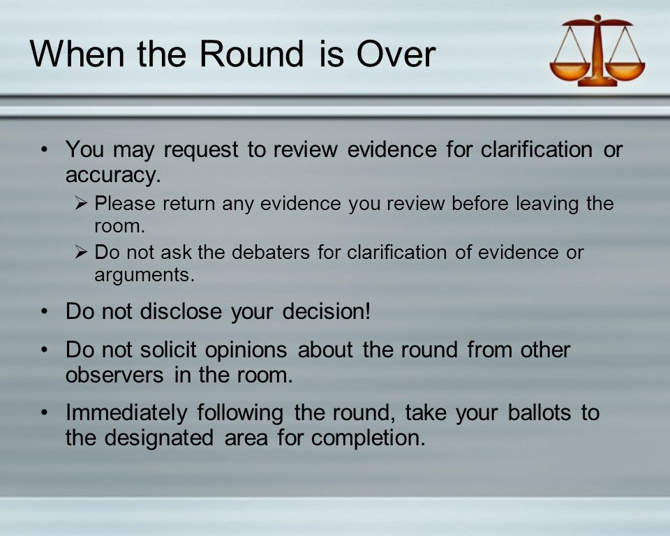 When the Round is Over You may request to review evidence for clarification or accuracy.
