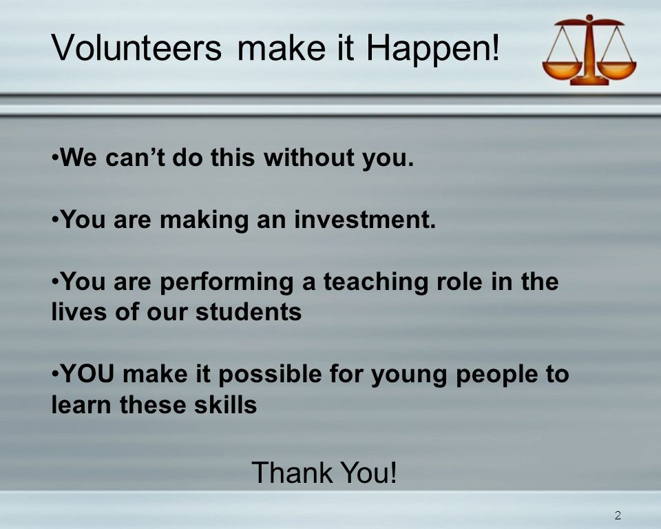 Volunteers make it Happen. 2 We can't do this without you.