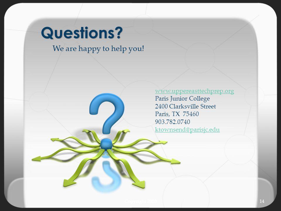 www.uppereasttechprep.org Paris Junior College 2400 Clarksville Street Paris, TX 75460 903.782.0740 ktownsend@parisjc.edu 14Copyright 2010 Questions?