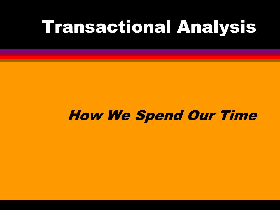 Transactional Analysis How We Spend Our Time