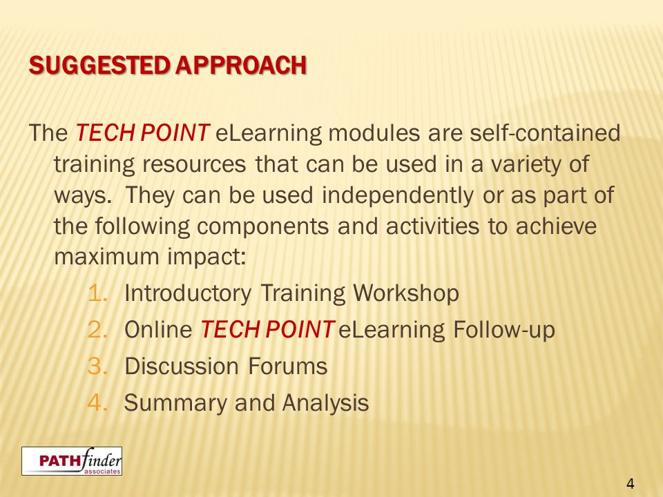 SUGGESTED APPROACH The TECH POINT eLearning modules are self-contained training resources that can be used in a variety of ways. They can be used inde