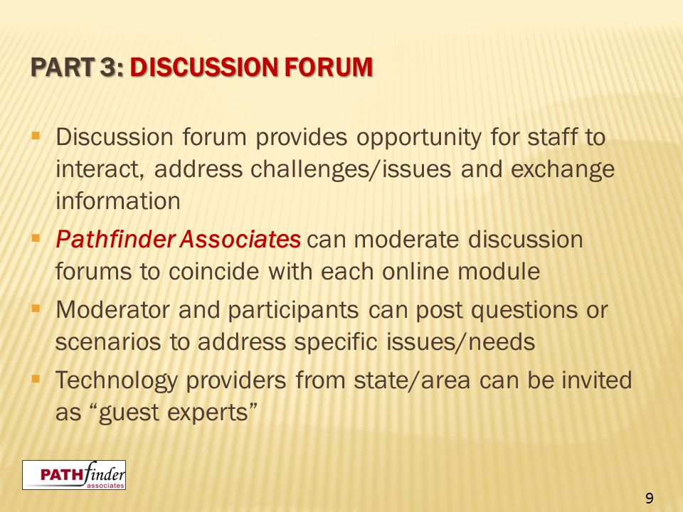 PART 3: DISCUSSION FORUM  Discussion forum provides opportunity for staff to interact, address challenges/issues and exchange information  Pathfinde