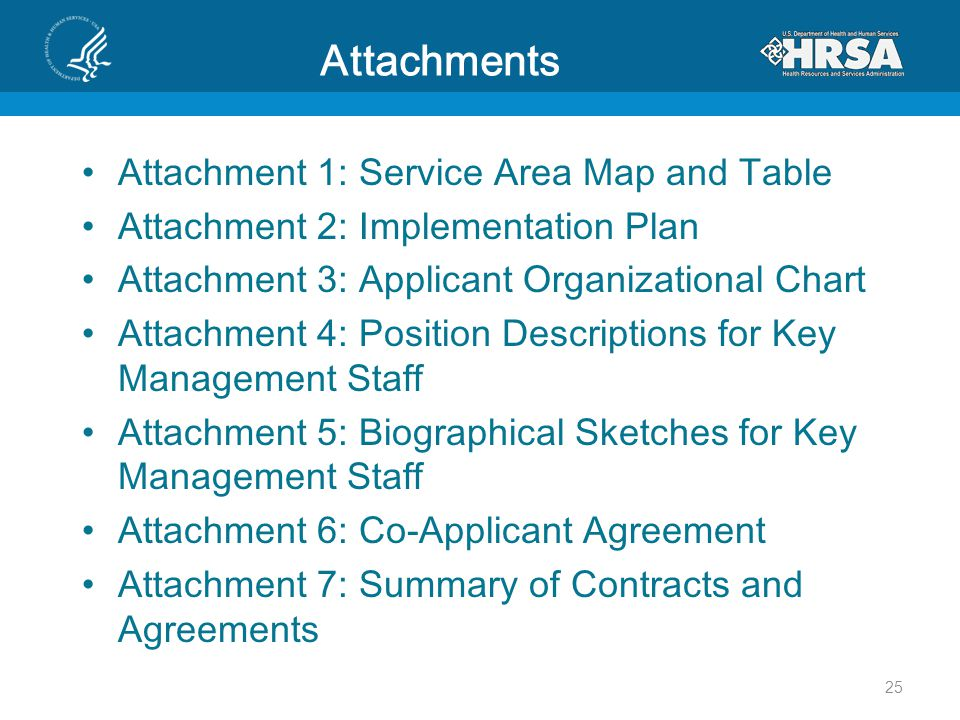 Attachments Attachment 1: Service Area Map and Table Attachment 2: Implementation Plan Attachment 3: Applicant Organizational Chart Attachment 4: Position Descriptions for Key Management Staff Attachment 5: Biographical Sketches for Key Management Staff Attachment 6: Co-Applicant Agreement Attachment 7: Summary of Contracts and Agreements 25