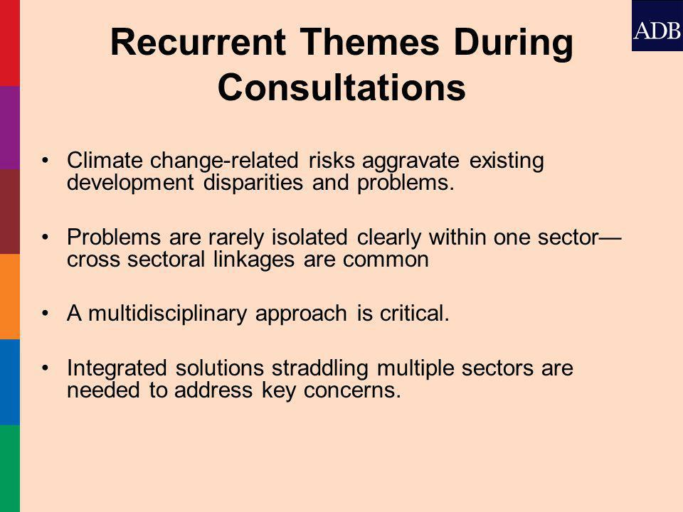Recurrent Themes During Consultations Climate change-related risks aggravate existing development disparities and problems.