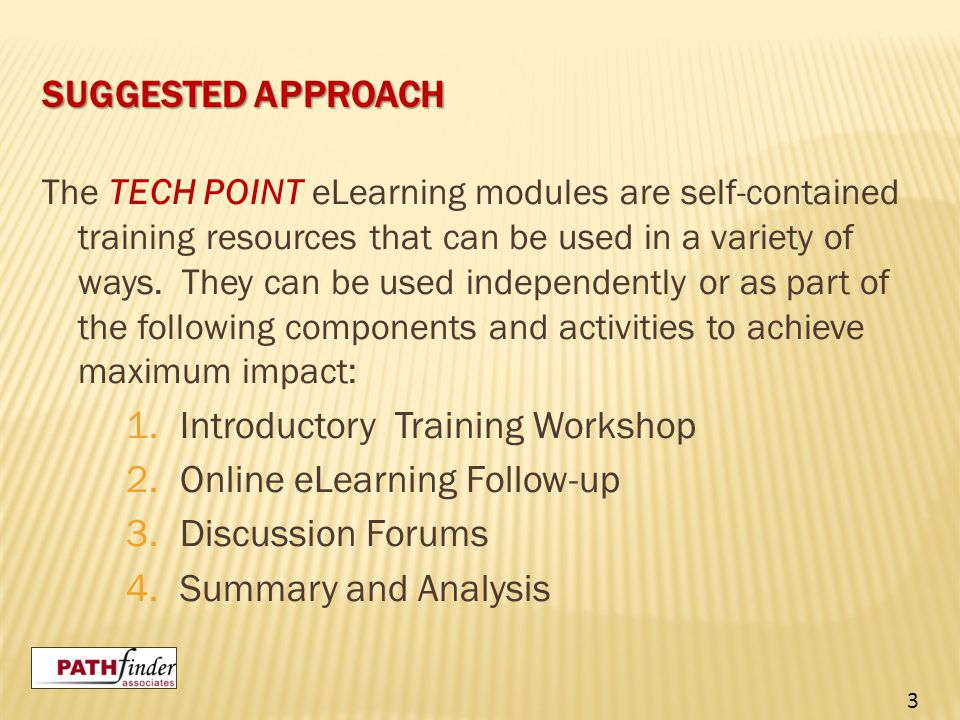 SUGGESTED APPROACH The TECH POINT eLearning modules are self-contained training resources that can be used in a variety of ways.